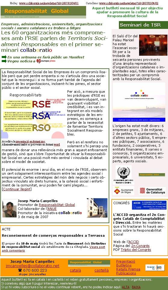 El Saló d'Or del Palau Maricel ha estat l'escenari escollit per a la trobada de seixanta persones provinents d'una àmplia representació d'organitzacions catalanes o implantades aquí, totes elles caracteritzades per un compromís amb la Responsabilitat Social. L'origen ha estat molt divers: 6 empreses grans, 3 de mitjanes, 2 de petites, 5 ajuntaments, 6 d'altres sectors públics, 5 empreses públiques, 7 associacions, 6 fundacions, 2 cooperatives, 3 entitats financeres, 8 xarxes o consorcis, 5 organitzacions empresarials, 6 universitats, 5 experts, agents socials.La Responsabilitat Social de les Empreses és un compromís lloable però que pot perdre empenta si no s'articula dins una societat que la reconegui i si no forma part també de l'agenda del conjunt de les organitzacions, incloent-hi les pimes, el sector públic o el sector social.Per això, a mesura que les pràctiques d'RSE es van desenvolupant, van guanyant visibilitat i credibilitat, i es van integrant en els models estratègics de les empreses, es comença a parlar de la necessitat de fomentar Territoris Socialment Responsables. Però en el rerefons no solament s'hi percep una manera de donar una rellevància més gran a aquest enfocament de gestió, sinó que s'obre l'oportunitat de situar la Responsabilitat Social en una posició molt més central i vinculada al debat sobre el model de societat.El potencial és enorme i avui dia, en el marc de l'RSE, observem un cert solapament interessantíssim entre les agendes social i empresarial. Certes estratègies del món dels negocis i certs objectius vinculats als drets humans, a la cohesió social i enfortiment de la comunitat, avui poden fer camí plegats...[Continuar llegint]Josep Maria CanyellesPromotor de Responsabilitat GlobalCol·laborador de l'ANUEPromotor de la iniciativa collaboratio3 de maig de 2007Enllaç:  www.collaboratio.net/newsletter/?id=2007/05/04/01           Castellano: www.collaboratio.net/newsletter/?id=2007/05/04/02 Josep Maria Canyellesjmcanyelles@collaboratio.