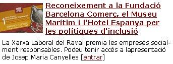 Reconeixement a la Fundació Barcelona Comerç, el Museu Marítim i l'Hotel Espanya per les polítiques d'inclusió La Xarxa Laboral del Raval premia les empreses socialment responsables. Podeu tenir accés a lapresentació de Josep Maria Canyelles [entrar]