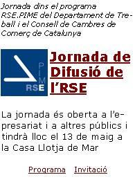 Jornada dins el programa RSE.PIME del Departament de Treball i el Consell de Cambres de Comerç de CatalunyaJornada de Difusió de l'RSELa jornada és oberta a l'empresariat i a altres públics i tindrà lloc el 13 de maig a la Casa Llotja de Mar Programa   Invitació