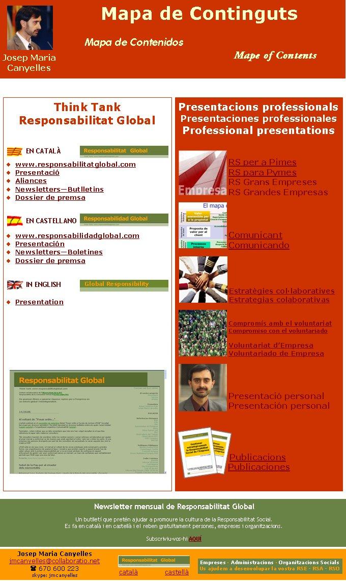 Mapa de ContingutsJosep Maria   Canyellescatalà             castellà Newsletter mensual de Responsabilitat GlobalUn butlletí que pretén ajudar a promoure la cultura de la Responsabilitat Social. Es fa en català i en castellà i el reben gratuïtament persones, empreses i organitzacions. Subscriviu-vos-hi AQUÍEmpreses · Administracions · Organitzacions SocialsUs ajudem a desenvolupar la vostra RSE - RSA - RSOMapa de ContenidosMape of ContentsThink TankResponsabilitat Globalwww.responsabilitatglobal.comPresentacióAliancesNewsletters—ButlletinsDossier de premsawww.responsabilidadglobal.comPresentaciónNewsletters—BoletinesDossier de premsaPresentation Global ResponsibilityEN CATALÀEN CASTELLANOIN ENGLISHPresentacions professionalsPresentaciones professionalesProfessional presentationsRS per a PimesRS para PymesRS Grans EmpresesRS Grandes EmpresasComunicantComunicandoEstratègies col·laborativesEstrategias colaborativasCompromís amb el voluntariatCompromiso con el voluntariadoVoluntariat d'EmpresaVoluntariado de EmpresaPresentació personalPresentación personalPublicacionsPublicacionesJosep Maria Canyellesjmcanyelles@collaboratio.net( 670 600 223 skype: jmcanyelles