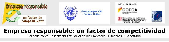 Empresa responsable: un factor de competitividadJornada sobre Responsabilitat Social de les Empreses · Dimecres 19 d'octubreun factor decompetitivitatAssociació per a les Nacions UnidesCon el apoyo de: